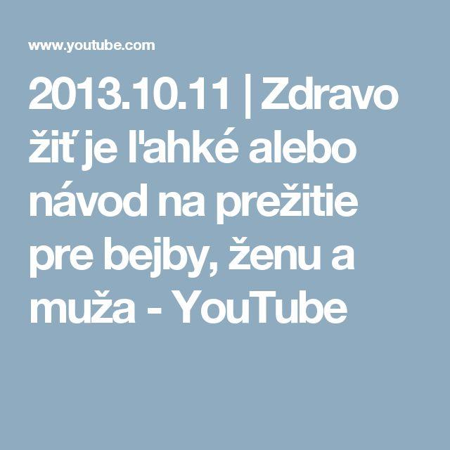 2013.10.11 | Zdravo žiť je ľahké alebo návod na prežitie pre bejby, ženu a muža - YouTube