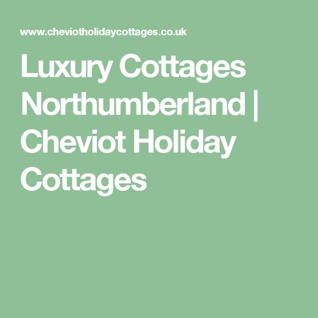 Luxury Cottages Northumberland | Cheviot Holiday Cottages