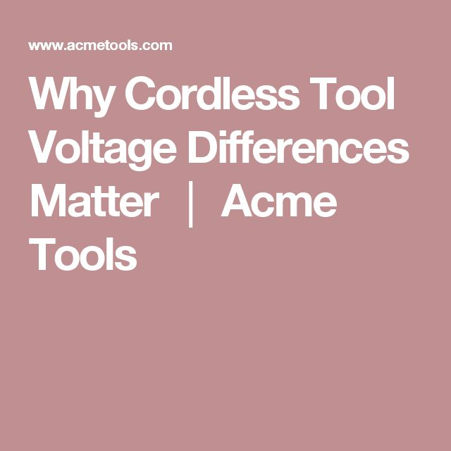Why Cordless Tool Voltage Differences Matter │ Acme Tools