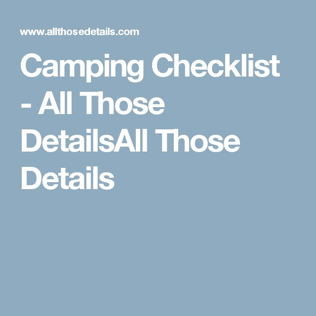 Camping Checklist - All Those DetailsAll Those Details