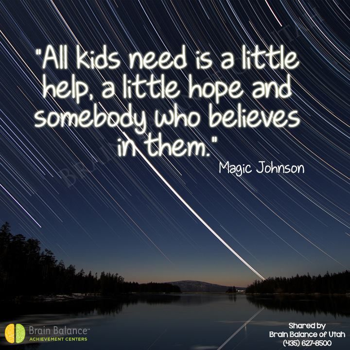 """""""All #kids need is a little #help, a little #hope and somebody who #believes in them."""" Magic Johnson #truth #quote #quoteoftheday #wordsofwisdom #parenting #teacher #love #children #inspiration #inspirational #inspiring #Utah #brainbalance #addressthecause"""