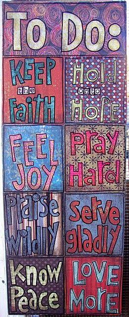 A very important to do list...faith. hope. Joy. Prayer. Praise. Serve. Peace. Love.