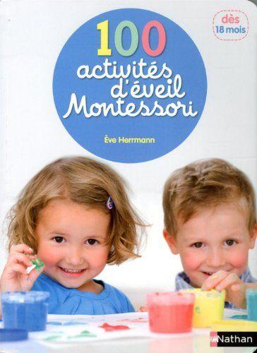 100 activités d'éveil Montessori : Pour accompagner l'enfant dans sa découverte / dès 18 mois