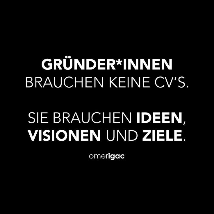 Gründer / Gründerinnen brauchen keine CV's. Sie brauchen Ideen, Visionen und Ziele.