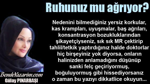Ruhunuz mu ağrıyor?   http://www.bendeyazarim.com/Yazar/News/10940/Ruhunuz-mu-agriyor--Gulay-PINARBASI