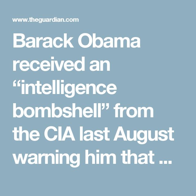 "Barack Obama received an ""intelligence bombshell"" from the CIA last August warning him that Russian president Vladimir Putin was directing a hacking campaign to tip the presidential election in Donald Trump's favor, the Washington Post reported on Friday."
