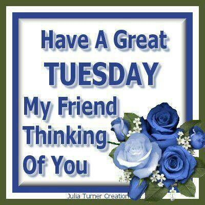 Have A Great Tuesday My Friend, Thinking Of You good morning tuesday tuesday quotes tuesday pictures tuesday images good morning tuesday