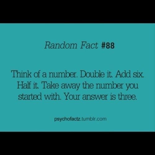 think of a number. double it. add six. half it. take away the number you started with. your answer is three.