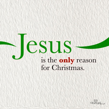 Jesus Is The Only Reason For Christmas
