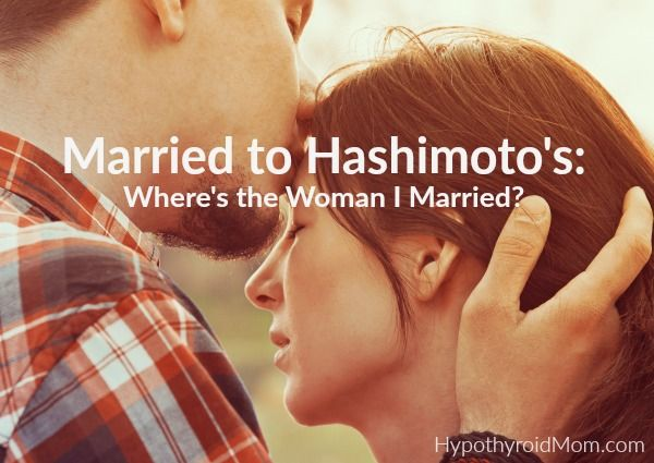 Married to Hashimoto's: Where's the Woman I Married HypothyroidMom.com Thyroid disease can take a serious toll on #marriages