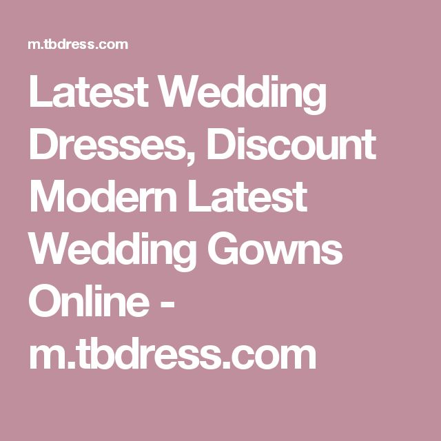 Latest Wedding Dresses, Discount Modern Latest Wedding Gowns Online  - m.tbdress.com