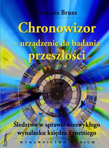 """Chronowizor urządzenie do badania przeszłości. Śledztwo w sprawie niezwykłego wynalazku księdza Ernettiego - Księgarnia-Galeria """"Nieznany Świat"""""""