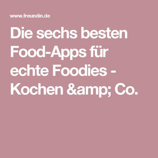 Die sechs besten Food-Apps für echte Foodies - Kochen & Co.