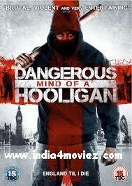 http://www.india4moviez.com/watch-dangerous-mind-of-hooligan-2014-movie-online/