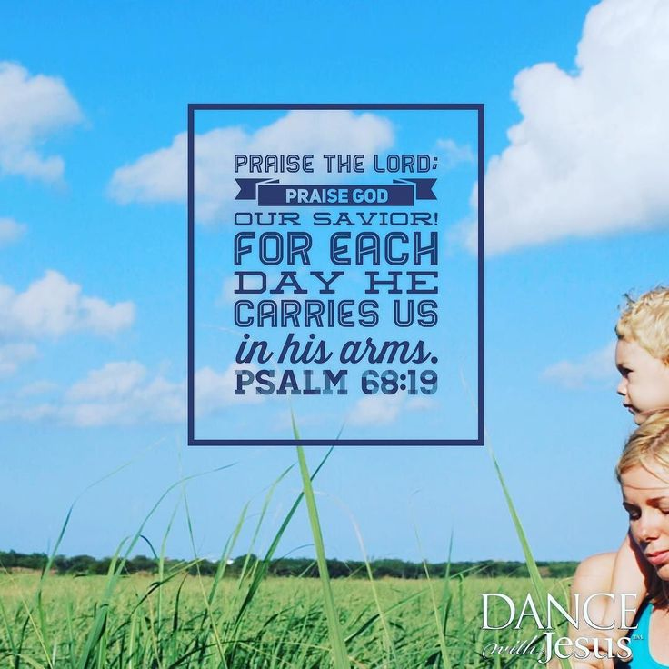 Praise the Lord; praise God our savior! For each day he carries us in his arms. Psalm 68:19  You carry us. Thank You Father God.  #Jesus #YouAreLoved #FindingCalm