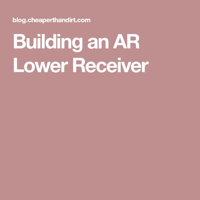 Building an AR Lower Receiver