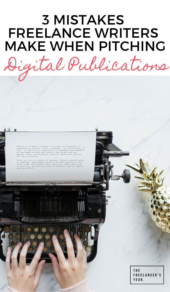 3 Mistakes Freelance Writers Make When Pitching Digital Publications The Freelancer S Year Freelance Writing Freelance Writing Jobs Writing Jobs