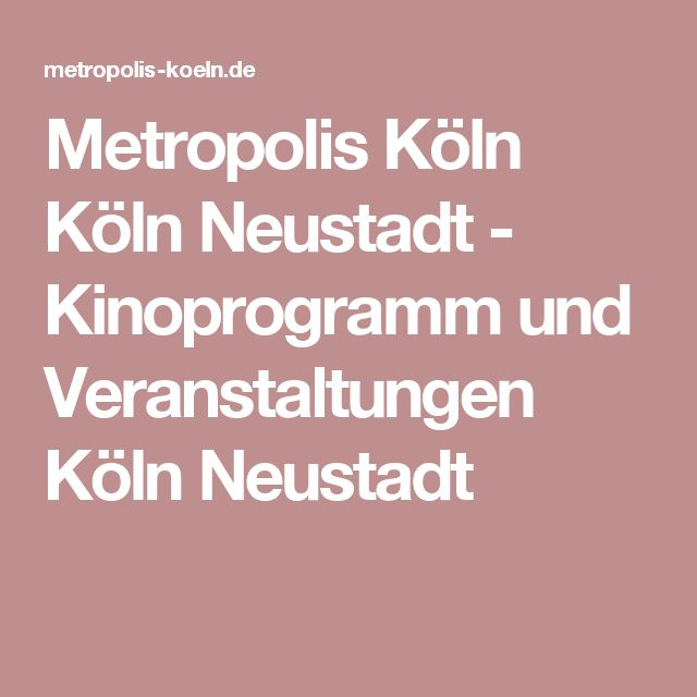 Metropolis Köln Köln Neustadt - Kinoprogramm und Veranstaltungen Köln Neustadt