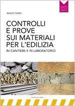Controlli e prove sui materiali per l'edilizia  Manuale fondamentale per operare legalmente in edilizia