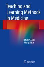 Teaching and Learning Methods in Medicine (2015). Shabih Zaidi, Mona Nasir.