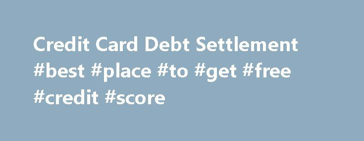 Credit Card Debt Settlement #best #place #to #get #free #credit #score http://nef2.com/credit-card-debt-settlement-best-place-to-get-free-credit-score/  #credit card companies # Credit Card Debt Settlement If you have high credit card debt, you might be able to settle the debt for less than the full amount. But beware of the downsides to credit card debt settlement. If you're trying to free yourself from the burden of credit card debt, you have a...