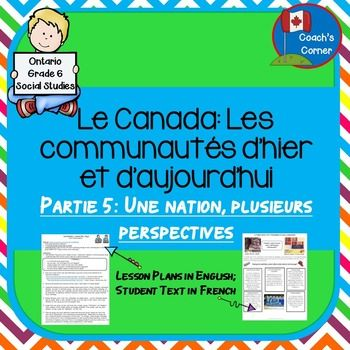 Communities in Canada, Past and Present: Part 5 A Land of Many Perspectives is the fifth part of a full unit bundle to support the Grade 6 Ontario Social Studies unit of the same name. This FRENCH version provides lesson plans in English, and student resources in French.
