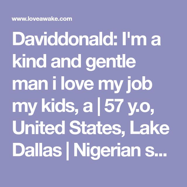 Daviddonald: I'm a kind and gentle man i love my job my kids, a | 57 y.o, United States, Lake Dallas | Nigerian scammer 419 | romance scams | dating profile with fake picture