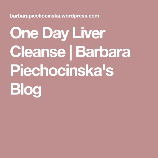 One Day Liver Cleanse | Barbara Piechocinska's Blog