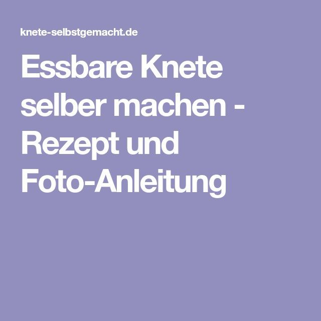 Essbare Knete Selber Machen Rezept Und Foto Anleitung Selber