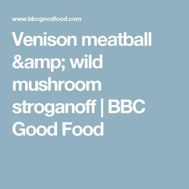 Venison meatball & wild mushroom stroganoff | BBC Good Food