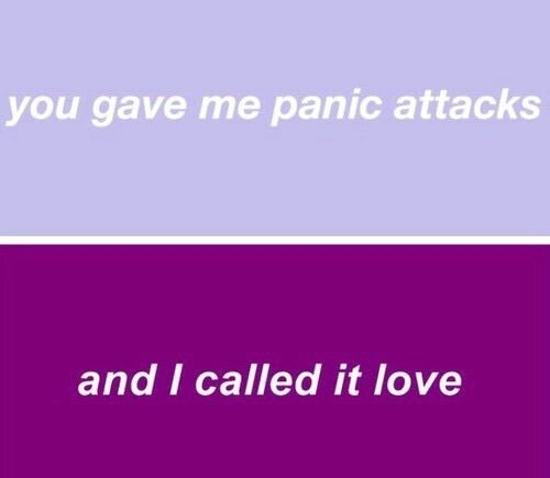 You gave me panic attacks. ...and I called it love.  Being in love with a narcissist creates a lot of emotional unrest.  In fact,  after prolonged  exposure to the emotional trauma caused by living with a narcissist,  not only are panic attacks possible- but they are damaging and narcissistic abuse can cause PTSD.
