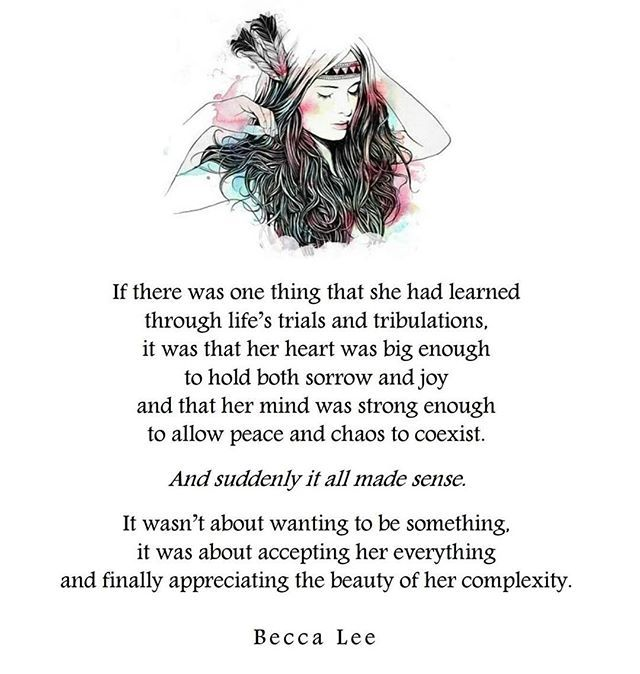 """It wasn't about wanting to be someone. It was about accepting her everything and finally appreciating the beauty of her complexity."" ~Becca Lee"