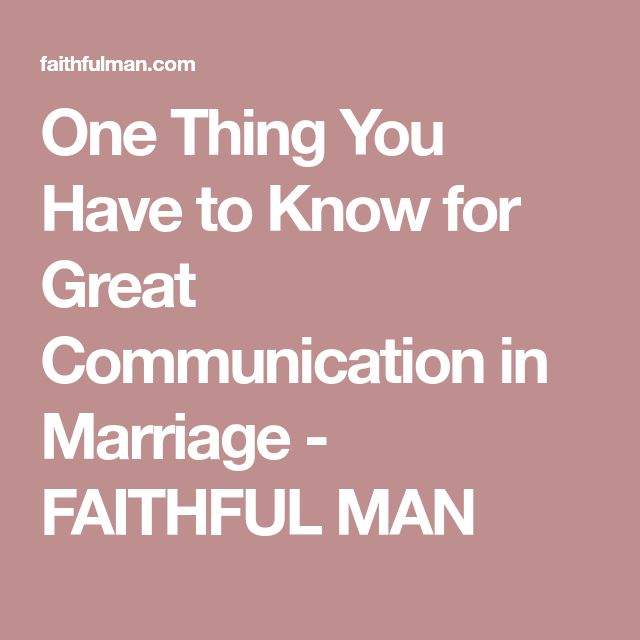 One Thing You Have to Know for Great Communication in Marriage - FAITHFUL MAN
