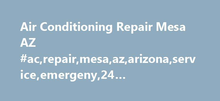 Air Conditioning Repair Mesa AZ #ac,repair,mesa,az,arizona,service,emergeny,24 #hour,hvac,company http://kentucky.remmont.com/air-conditioning-repair-mesa-az-acrepairmesaazarizonaserviceemergeny24-hourhvaccompany/  # Air Conditioning Repair Mesa AZ AC Repair Mesa AZ Air Care has performed air conditioning repair in Mesa Arizona for more than 20 years now. Mesa is 38 th largest city in the US. With approximately 450,000 people and is also the longest city in Arizona stretching from west to…