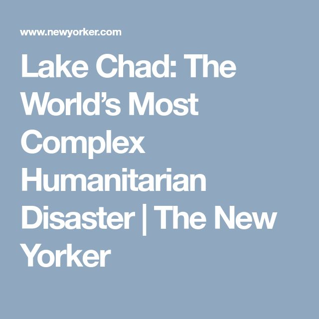 Lake Chad: The World's Most Complex Humanitarian Disaster | The New Yorker