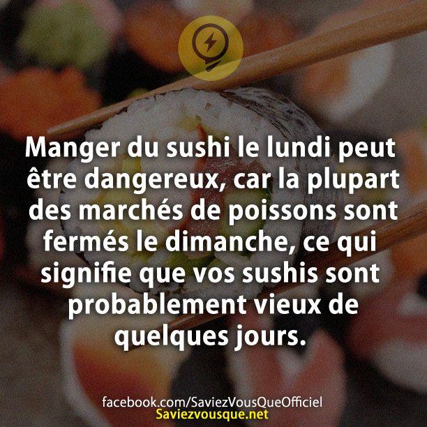 Manger du sushi le lundi peut être dangereux, car la plupart des marchés de poissons sont fermés le dimanche, ce qui signifie que vos sushis sont probablement vieux de quelques jours.   Saviez Vous Que?