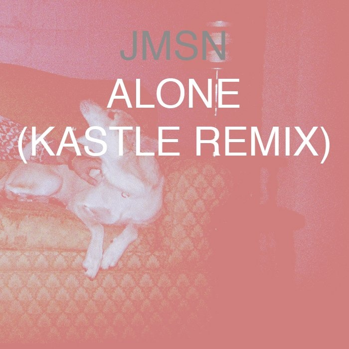 JMSN x KASTLE - Alone