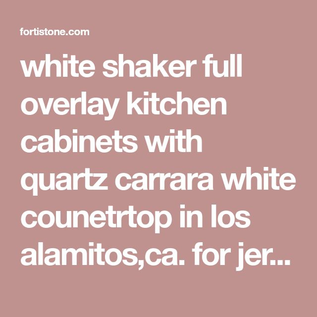 white shaker full overlay kitchen cabinets with quartz carrara white counetrtop in los alamitos,ca. for jeremy. - Kitchen Prefab cabinets,RTA kitchen cabinets, Ready To Assemble Cabinet,Kitchen cabinets online,Kitchen cabinets wholesale,Ready To Assemble & Pre-Assembled Kitchen Cabinets,Prefab Quartz countertops,quartz countertops,quartz slabs,granite counetrtops