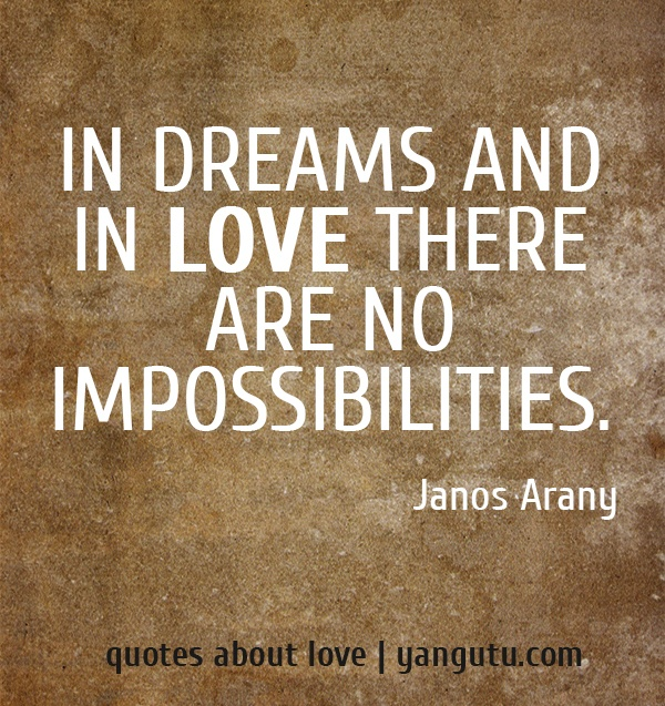 In dreams and in love, here are no impossibilities