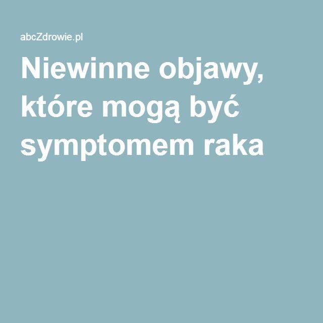 Niewinne objawy, które mogą być symptomem raka
