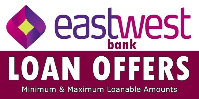 Eastwest Bank Loan Offers Here Is A List Of The Minimum And Maximum Loanable Amounts Per Loan Offer Of The Eastwest Bank Bank Loan Loan Offer