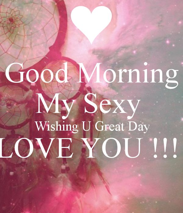 Good Morning my sexy, wishing you a great day love morning good morning morning quotes good morning quotes