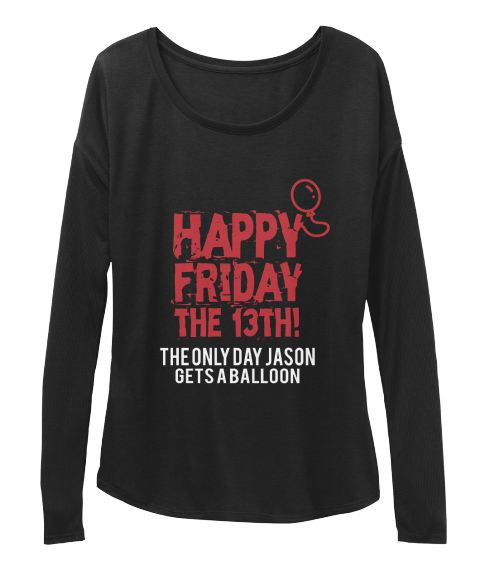 Happy Friday The 13th! The Only Day Jason Gets A Balloon Black Long Sleeve T-Shirt Front