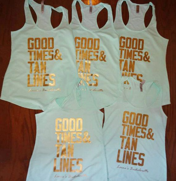 Good Times & Tan Lines Bachelorette tanks by CustomDesigns43. Really obsessed with these, and a great favor for all guests rather than just the bridal party.