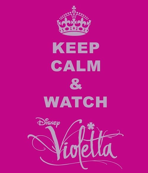 Keep Calm and Watch Violetta