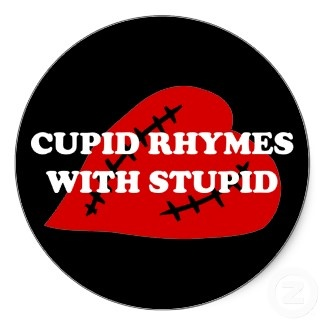 Cupid rhymes with stupid