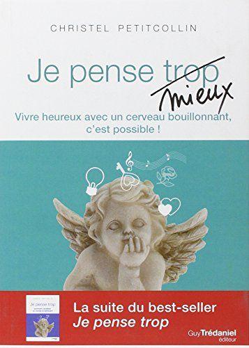 Je pense mieux : Vivre heureux avec un cerveau bouillonnant, c'est possible ! de Christel Petitcollin http://www.amazon.fr/dp/2813207950/ref=cm_sw_r_pi_dp_uZyVwb0EFV6FG