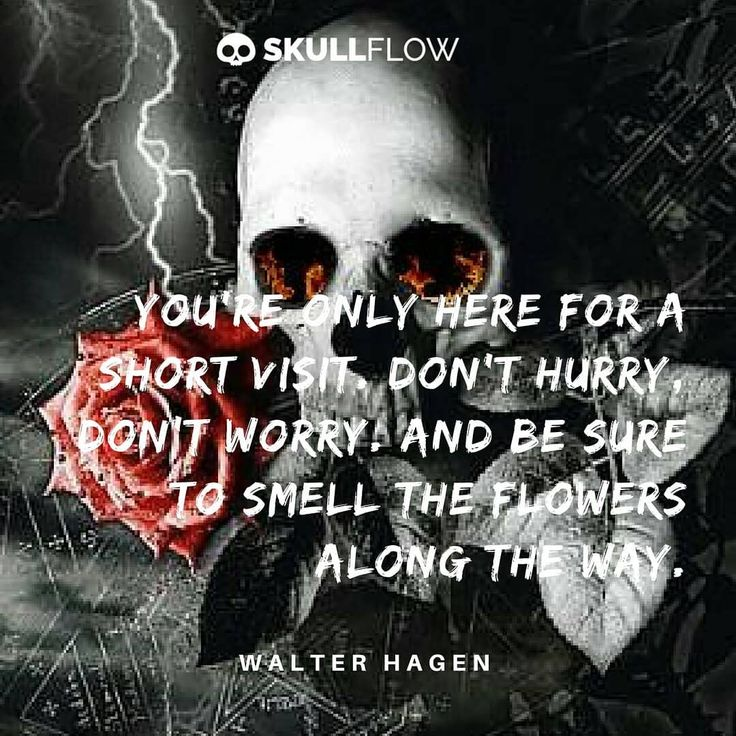 """You're only here for a short visit. Don't hurry, don't worry. And be sure to smell the flowers along the way."" ☠☠ —Walter Hagen    #skull #skeleton #goth #gothic #Dailyquotes #DailyInspirations"