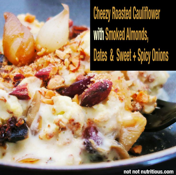 """Cheezy Roasted Cauliflower with Smoked Almonds, Dates, and Sweet & Spicy Onions. Take the """"I ate a whole head of cauliflower"""" challenge!"""