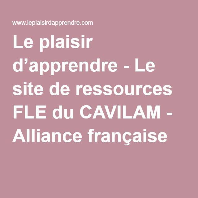 Le plaisir d'apprendre - Le site de ressources FLE du CAVILAM - Alliance française